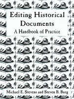 Editing Historical Documents : A Handbook of Practice - Michael E. Stevens