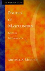 Politics of Masculinities : Men in Movements - Michael A. Messner