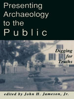 Presenting Archaeology to the Public : Digging for Truths