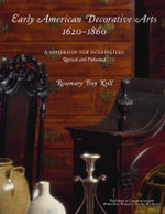 Early American Decorative Arts, 1620-1860 : A Handbook for Interpreters - Rosemary Troy Krill