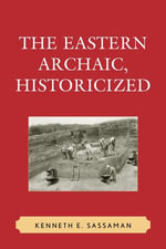 The Eastern Archaic, Historicized - Kenneth E. Sassaman