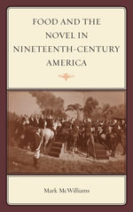 Food and the Novel in Nineteenth-Century America - Mark McWilliams