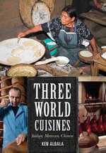Three World Cuisines : Italian, Mexican, Chinese - Ken Albala