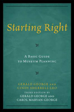 Starting Right : A Basic Guide to Museum Planning - Gerald George