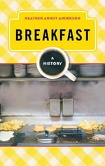 Breakfast : A History - Heather Arndt Anderson