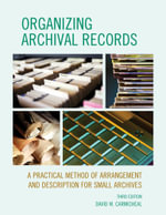 Organizing Archival Records : A Practical Method of Arrangement and Description for Small Archives - David W. Carmicheal