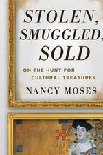 Stolen, Smuggled, Sold : On the Hunt for Cultural Treasures - Nancy Moses