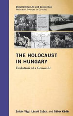 The Holocaust in Hungary : Evolution of a Genocide - Zoltan Vagi