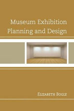 Museum Exhibition Planning and Design : Building on the Work of Max Boisot - Elizabeth Bogle