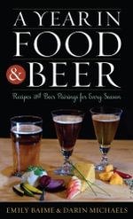 A Year in Food and Beer : Recipes and Beer Pairings for Every Season - Emily Baime