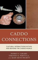 Caddo Connections : Cultural Interactions within and beyond the Caddo World - Jeffrey S. Girard