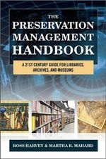The Preservation Management Handbook : A 21st-Century Guide for Libraries, Archives, and Museums - Ross Harvey