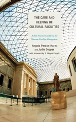 The Care and Keeping of Cultural Facilities : A Best Practice Guidebook for Museum Facility Management - Angela Person-Harm