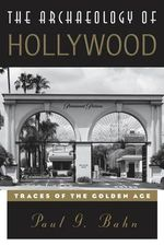 The Archaeology of Hollywood : Traces of the Golden Age - Paul G. Bahn