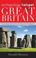 Archaeology Hotspot Great Britain : Unearthing the Past for Armchair Archaeologists - Donald Henson
