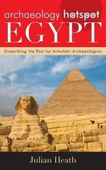 Archaeology Hotspot Egypt : Unearthing the Past for Armchair Archaeologists - Julian Heath