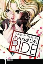 Maximum Ride : Manga Volume 1 : Maximum Ride Series - James Patterson