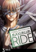 Maximum Ride : Manga Volume 3 : Maximum Ride Series - James Patterson