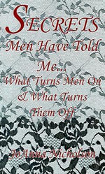 Secrets Men Have Told Me... : What Turns Men on & What Turns Them Off - Joanna Nicholson