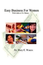 Easy Business for Women with Little or No Money - M. E. Waters