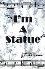 I'm a Statue : A Book of Poem Lyrics and Slogans - Daniel R. Songer