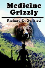 Medicine Grizzly - Richard D. Seifried