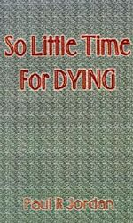 So Little Time for Dying - Paul R. Jordan