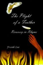 Cpe Plight of a Feather :  Recovery in Rhyme - Frank Lee