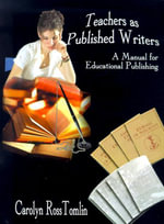 Teachers as Published Writers : A Manual for Educational Publishing - Carolyn  Ross Tomlin
