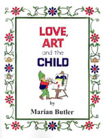 Love, Art and the Child - Marian Butler