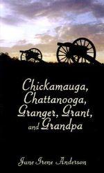 Chickamauga, Chattanooga, Granger, Grant, and Grandpa - June  Irene Anderson