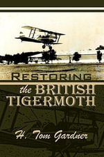 Restoring the British Tigermoth - H.  Tom Gardner
