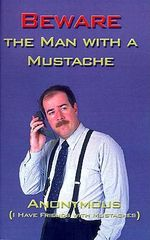 Beware the Man with a Mustache -  Anonymous