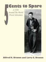 5 Cents to Spare : A 1936 Around the World Travel Adventure - Alfred  H. Kramm
