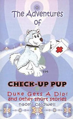 Adventures of Check-Up Pup : Duke Gets a Dip! - Naomi Caldwell