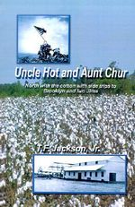 Uncle Hot and Aunt Chur :  An Odyssey from Mississippi to Northeast Arkansas and Then to Southern Missouri with Side Trips to Brooklyn and Iwo Ji - T. F., Jr. Jackson