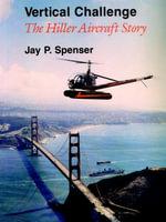 Vertical Challenge : The Hiller Aircraft Story - Jay P. Spenser