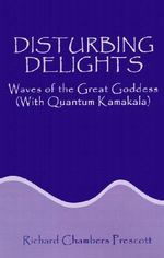Disturbing Delights :  Waves of the Great Goddess with Quantum Kamakala - Richard Chambers Prescott