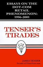 Tenser's Tirades : Essays on the Dot.Com Retail Phenomenon: 1996-2001 - James Tenser