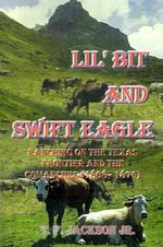 Lil' Bit and Swift Eagle :  Ranching on the Texas Frontier and the Comanches (1868-1876) - T. F., Jr. Jackson