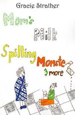 Mom's Milk Spilling Monster & More - Gracie Strather