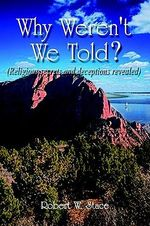 Why Weren't We Told? : Religious Secrets and Deceptions Revealed - Robert W. Stace