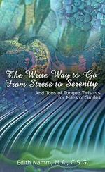 The Write Way to Go from Stress to Serenity : And Tons of Tongue Twisters for Miles of Smiles - Edith Namm