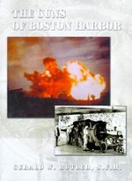 Guns of Boston Harbor :  From the Bay Colony Through the Present - Gerald  W. Butler