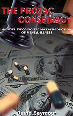 The Prozac Conspiracy : A Novel Exposing the Mass-Production of Mental-Illness - David Seymour