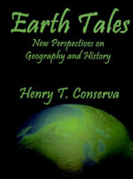 Earth Tales : New Perspectives on Geography and History - Henry T. Conserva