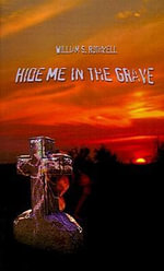 Hide Me in the Grave - William  S. Rothwell