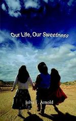 Our Life, Our Sweetness : Instant Notes - John  F. Arnold