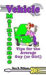Vehicle Maintenance Tips for the Average Guy (or Girl) - Marc R. Williams