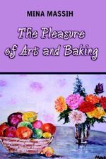 Pleasure of Art and Baking - Mina Massih